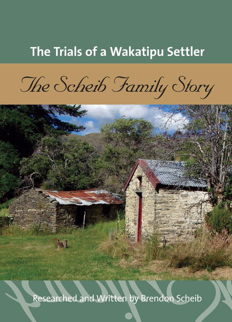 Trials of a Wakatipu Settler Scheib History